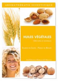 Huiles Végétales - 100% pures et naturelles -  D. Baudoux, J.Kaibeck, A-F. Malotaux