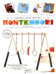 Fabriquez votre matériel Montessori - 20 projets simples à réaliser pour favoriser le développement naturel des enfants Hachette