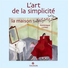 L'art de la simplicité - La Maison (Dominique Loreau)