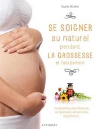 Se soigner au naturel pendant la grossesse et l'allaitement - Larousse