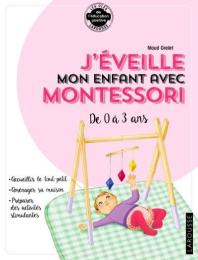 J'éveille mon enfant avec Montessori Larousse