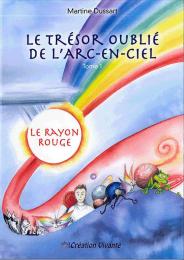 Le trésor oublié de l'arc-en-ciel - tome 1 Le rayon rouge - Editions Création vivante