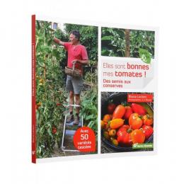 Elles sont bonnes mes tomates Des semis aux conserves Terre vivante