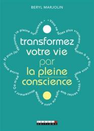 Transformez votre vie par la pleine conscience - Beryl Marjolin - LEDUC.S Editions