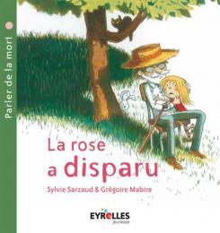 La rose a disparu - parler de la mort - Eyrolles