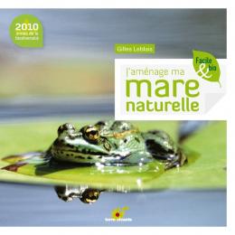 J'aménage ma mare naturelle - Gilles Leblais - Terre vivante