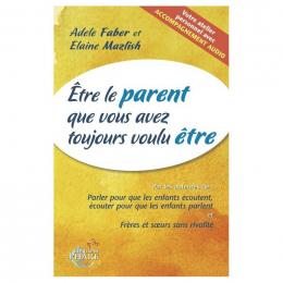 Être le parent que vous avez toujours voulu être - Faber et Mazlish