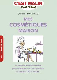 Mes cosmétiques maison - Sophie Macheteau - Editions Leduc Pratique