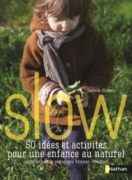 Slow, 50 idées et activités pour une enfance au naturel - Inspirées par la pédagogie Steiner Waldorf Nathan