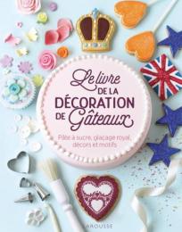 Le livre de la décoration de gâteaux Larousse