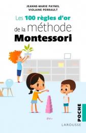 100 règles d'or de la méthode Montessori Larousse