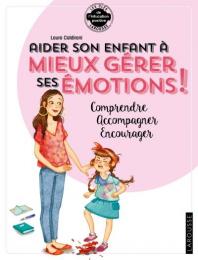 Aider son enfant à gérer ses émotions - Larousse