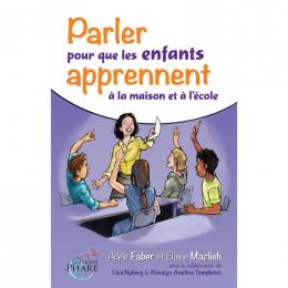 Parler pour que les enfants apprennent à la maison et à l'ecole - Faber et Mazlish