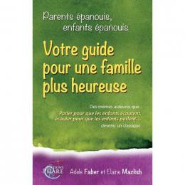 Parents épanouis, enfants épanouis : votre guide pour une famille plus heureuse - Faber et Mazlish