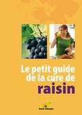 Le petit guide de la cure de raisin - terre vivante